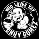 Who Loves Ya? Chuy Gomez